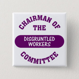 In charge of the disgruntled workers commitee pinback button