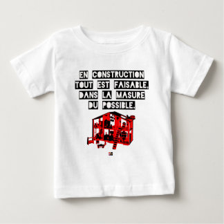 In Construction all is feasible In the Hovel Baby T-Shirt