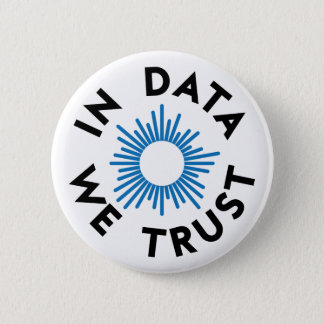 In Data We Trust Badge Pinback Button