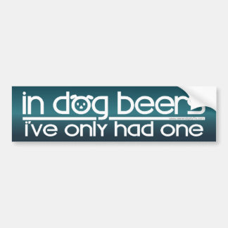 In Dog Beers.... Bumper Sticker