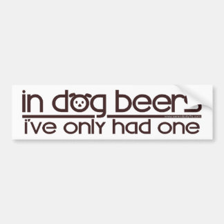 In Dog Beers.... Bumper Sticker