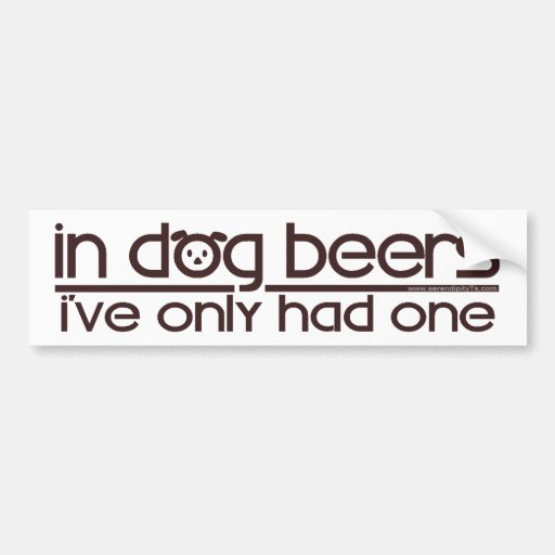 In Dog Beers... Bumper Stickers