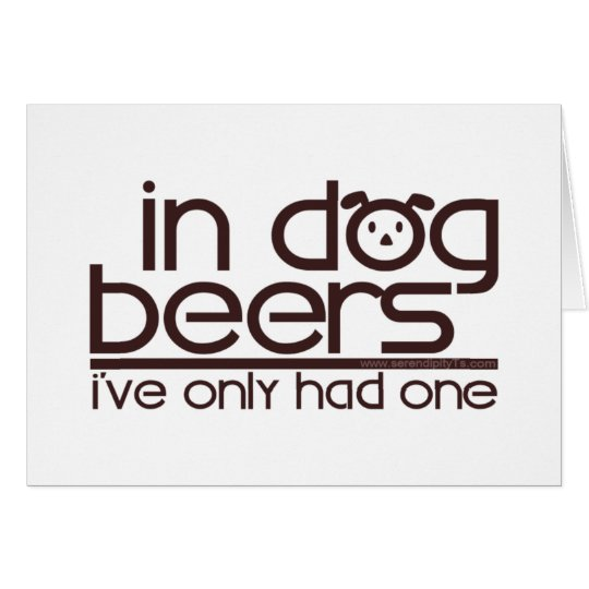 In Dog Beers.... Card