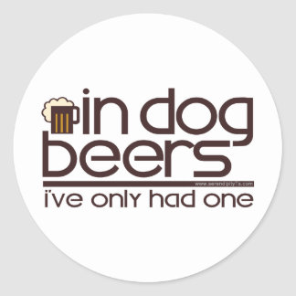 In Dog Beers.... Classic Round Sticker