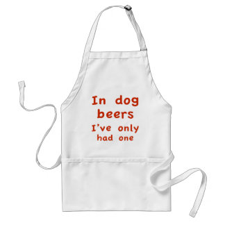 In Dog Beers I Only Had One Adult Apron