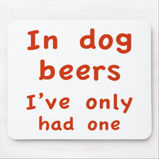 In Dog Beers I Only Had One Mouse Pad