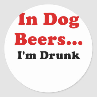In Dog Beers Im Drunk Classic Round Sticker