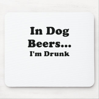 In Dog Beers Im Drunk Mouse Pad