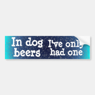 In dog beers I've only had one Bumper Sticker