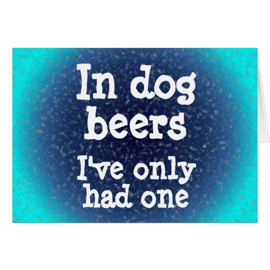 In dog beers I've only had one Card