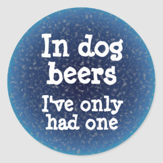 In dog beers I've only had one Classic Round Sticker