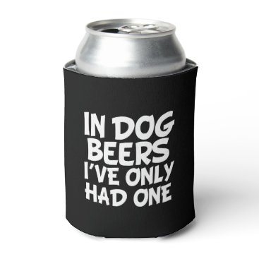 Beach Themed In Dog Beers I've Only Had One funny Can Cooler
