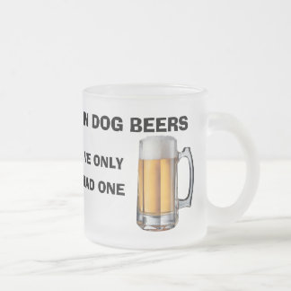 In Dog Beers I've Only Had One - Funny Frosted Mug