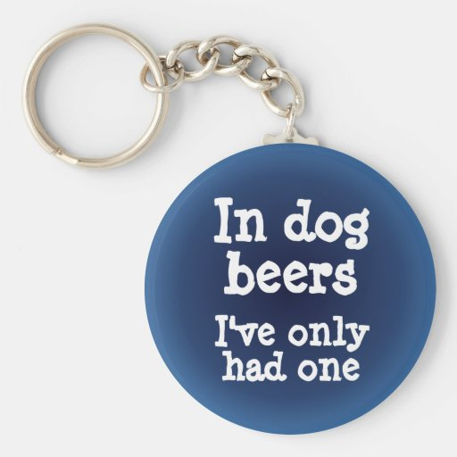 In dog beers I've only had one Key Chain