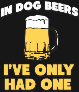 71846d31df03 In Dog Beers I've only had one T-Shirt