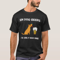 In Dog Beers I've Only had one!