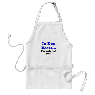 In Dog Beers Ive Only Had Two Adult Apron