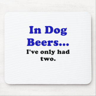 In Dog Beers Ive Only Had Two Mouse Pad