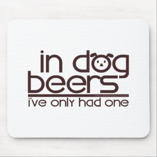 In Dog Beers.... Mouse Pad