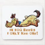 In Dog Beers Mouse Pads