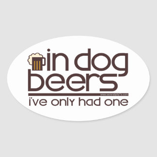 In Dog Beers.... Oval Sticker