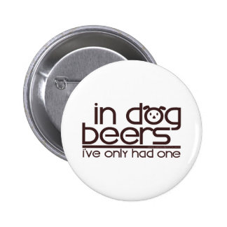 In Dog Beers.... Pinback Button
