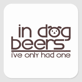 In Dog Beers.... Square Sticker