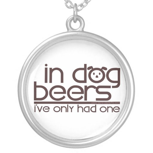 In Dog Beers (w/Dog) Pendants