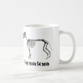 In dog years I m dead mug