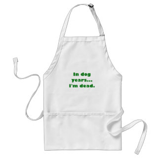 In Dog Years Im Dead Adult Apron
