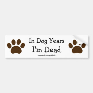 In Dog Years I'm Dead Bumper Sticker Car Bumper Sticker