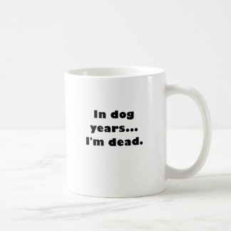 In Dog Years Im Dead Coffee Mug
