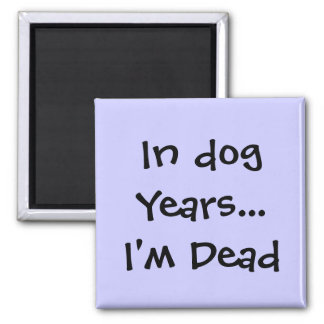 In dog Years...I'm Dead magnet