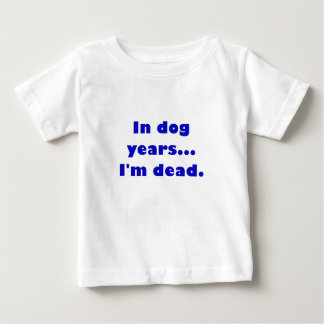 In Dog Years Im Dead Shirts