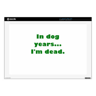 """In Dog Years Im Dead 17"""" Laptop Decal"""