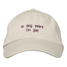 In Dog Years I'm Gay Embroidered Baseball Hat at Zazzle