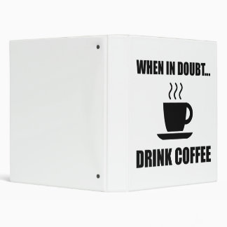 In Doubt Drink Coffee 3 Ring Binder
