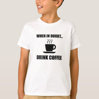 In Doubt Drink Coffee T-Shirt