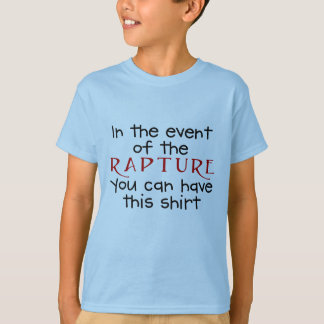 In event of rapture you can have this shirt
