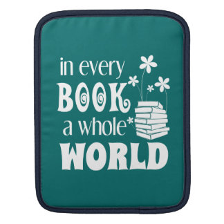 In Every Book A Whole World iPad Sleeve
