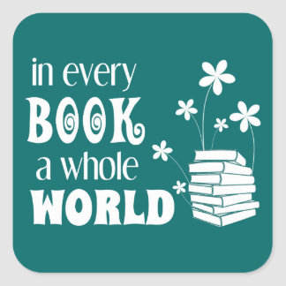 In Every Book A Whole World Square Sticker