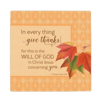 In Every Thing Give Thanks - 1 Thes. 5:18 Wood Coaster