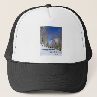 In every walk with nature...by John Muir Trucker Hat