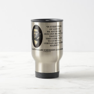 In Every Work Of Genius Our Own Rejected Thoughts Travel Mug
