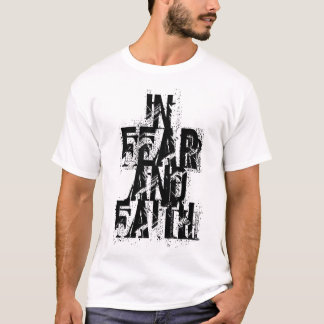 IN, FEAR, AND, FAITH T-Shirt