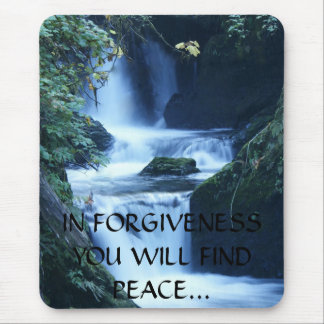 IN FORGIVENESS YOU WILL FIND PEACE... Religious mo Mouse Pad