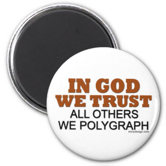 In God We Trust. All Others We Polygraph! 2 Inch Round Magnet