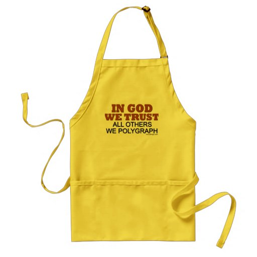 In God We Trust. All Others We Polygraph! Adult Apron