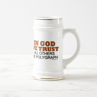 In God We Trust. All Others We Polygraph! Beer Stein