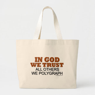 In God We Trust. All Others We Polygraph! Large Tote Bag
